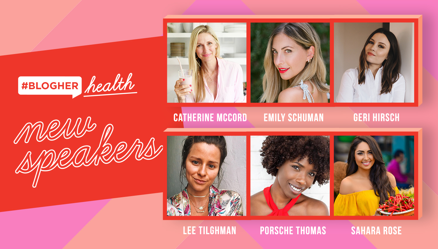meet our new speakers - Join us in welcoming our new BlogHer Health speakers, Catherine McCord, Emily Schuman, Geri Hirsch, Lee Tilghman, Porsche Thomas and Sahara Rose!