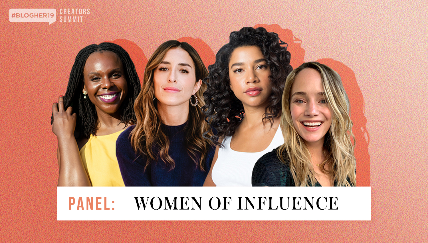 learn how to optimize your business from the women of influence - In this session at #BlogHer19 Creators Summit, top influencers Grace Atwood, Hannah Bronfman, Michaela Podolsky and CeCe Olisa will share their best practices for scaling your business from establishing multiple revenue streams to creating content with the greatest lifespan potential.