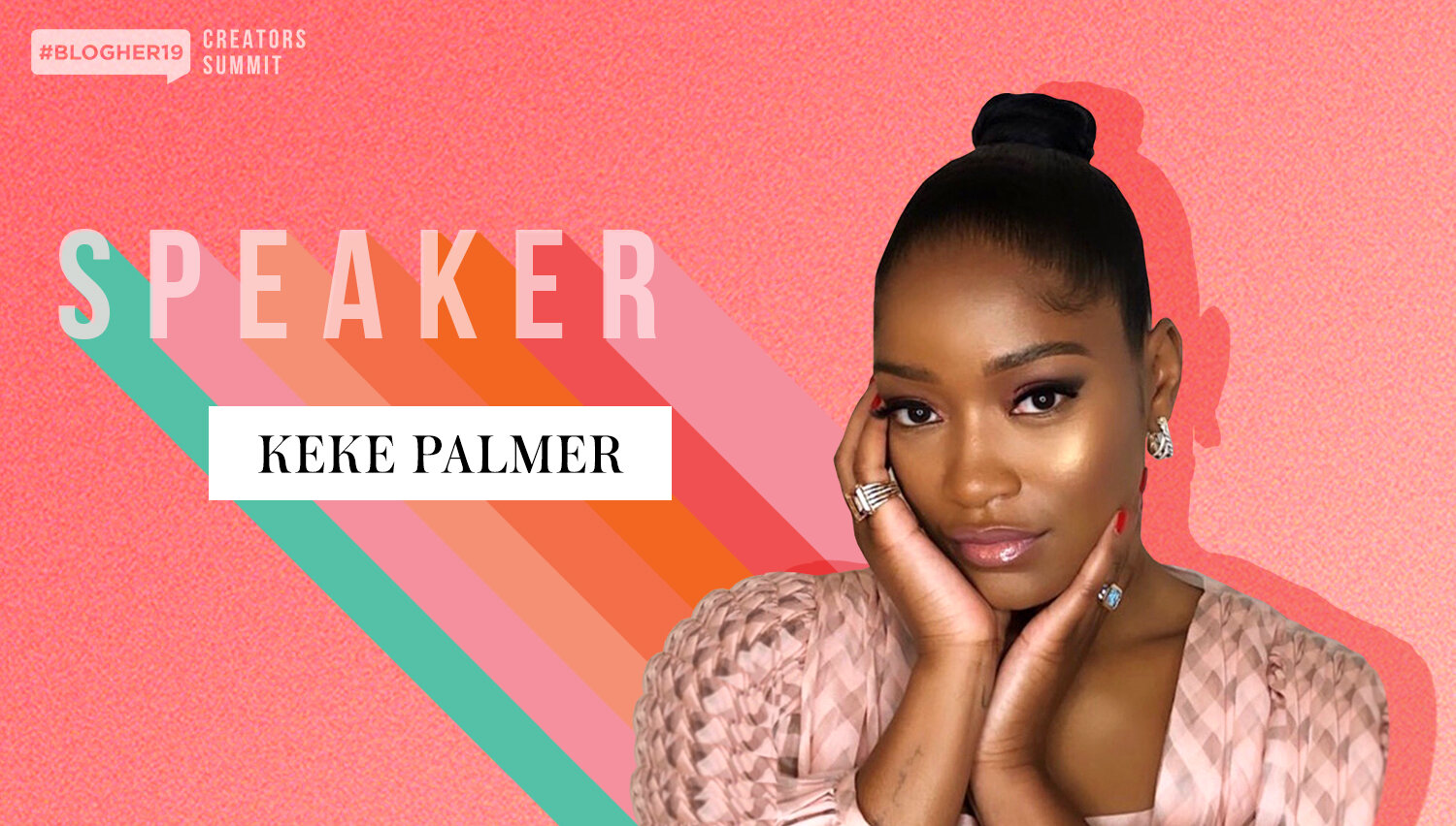 Keke Palmer takes the mainstage on Day One of #BlogHer19 Creators Summit - The actress, activist, musical artist, author, humanitarian, and passionate voice for her generation will treat attendees to a personal interview about growing up in front of the camera, how she avoided being boxed in to just one passion and the importance of inclusion in the media.