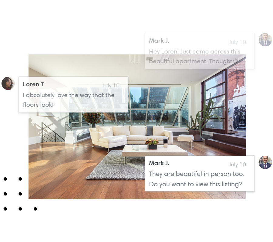 3. Discuss - Share comments about the homes so all communication is centralized.