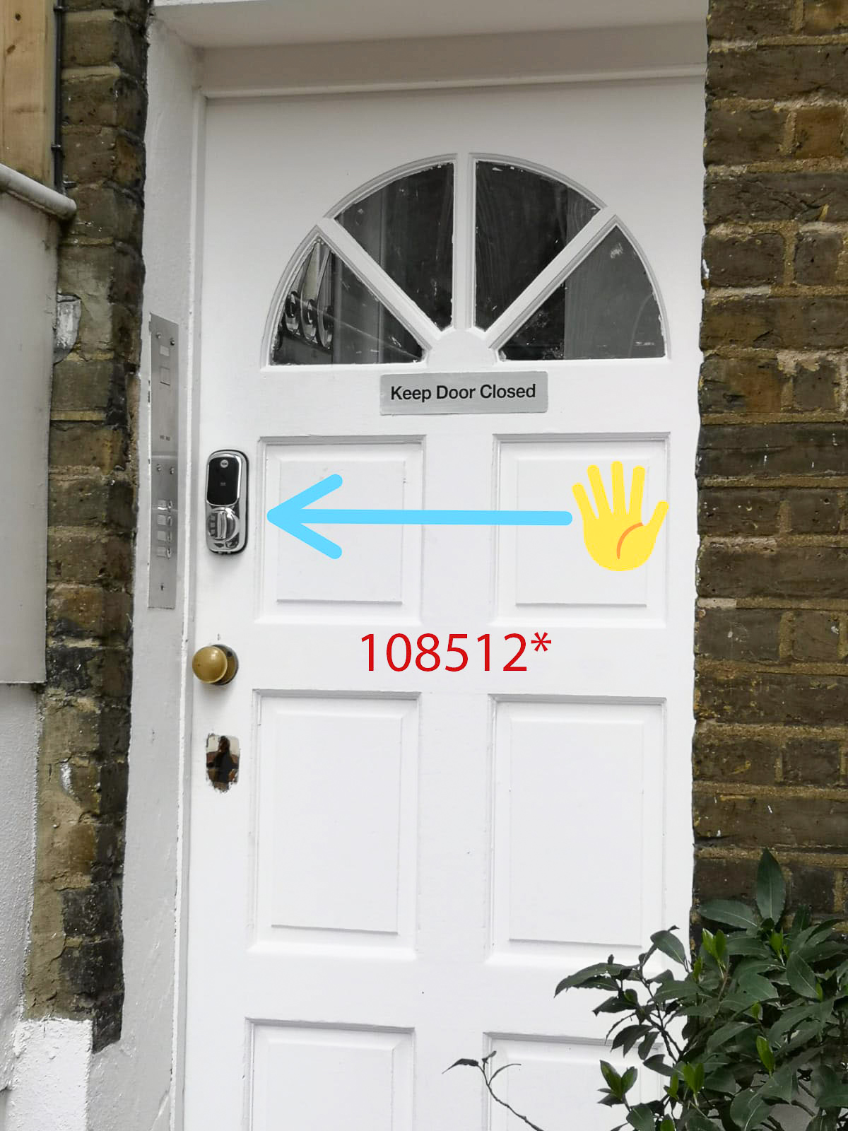 External door instructions - 1. Touch the PALM of your hand2. The screen lights will turn on. Insert code 108512*3. Press star * and turn the handle to open the door