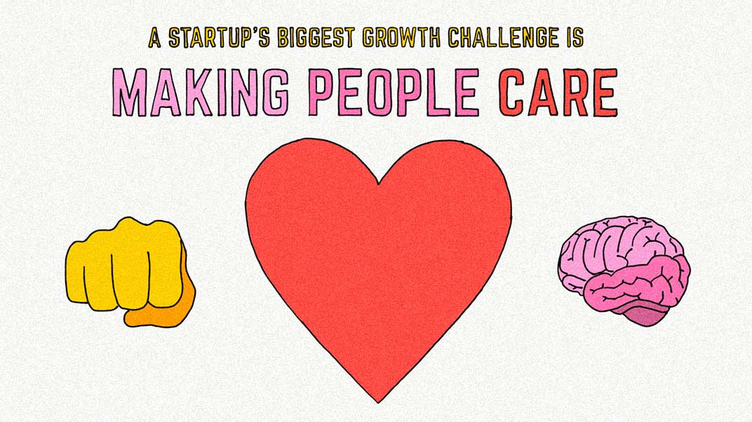 A startup's biggest growth challenge is making people care