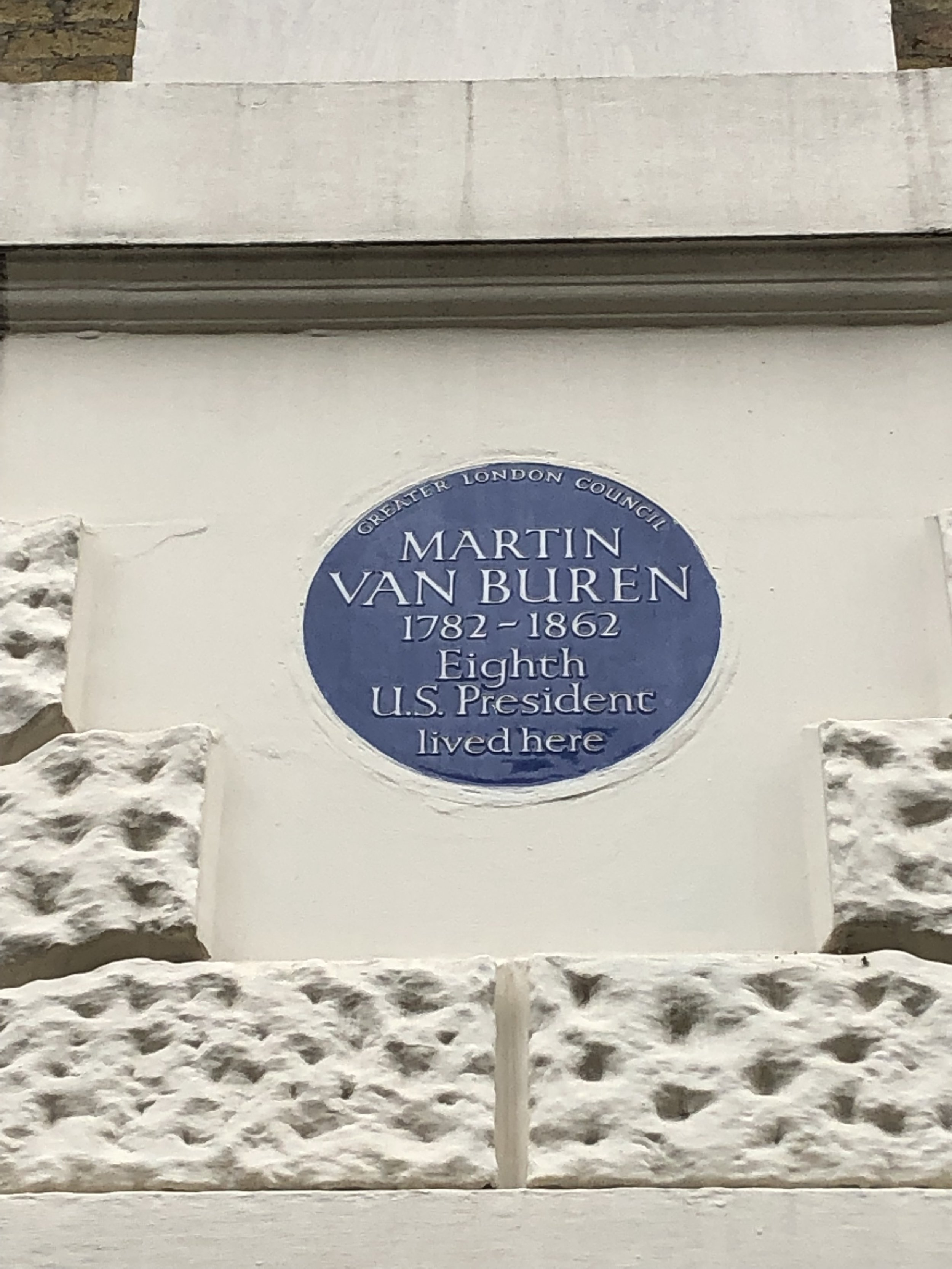 I was surprised to see this on a side street in London. I'm pretty sure his residency here was very short. As described in  A Presidents Story,  Van Buren did a brief stint as Jackson's Minister to Great Britain while he was manipulating John Calhoun out of Jackson's favor.