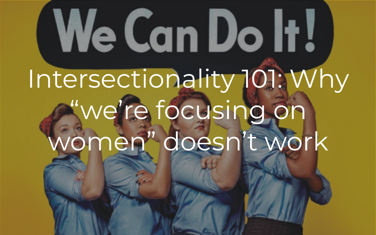Learn about the concept of intersectionality to make sure you're not falling into a common trap!