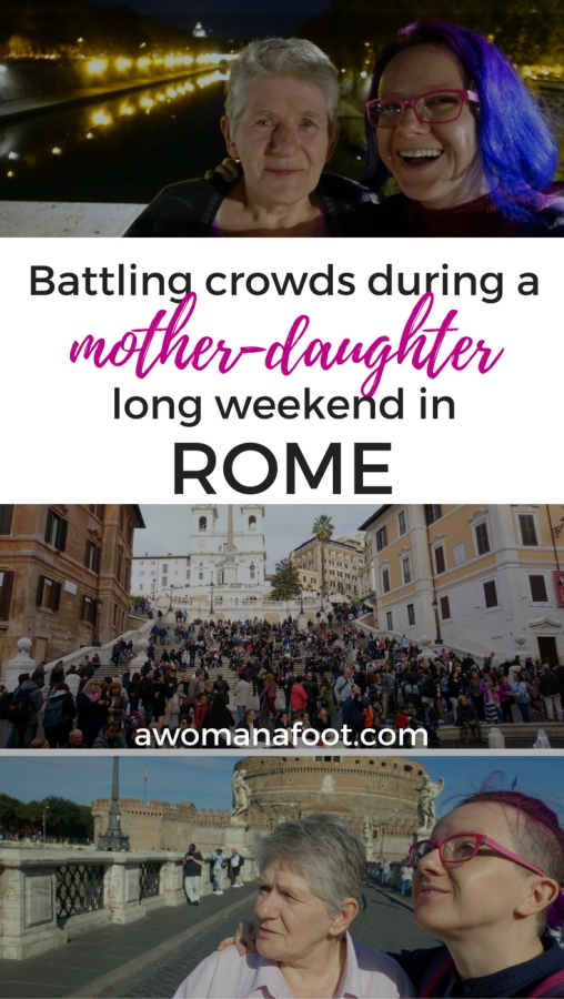 Battling Crowds during a Mother-Daughter Long Weekend in Rome. Read why I believe we should take our elderly parents traveling at Awomanafoot.com! | Visiting Rome | Travel with Parents | Family vacation to Rome | Italy | Colosseum | Pantheon | Vatican | Women travel | #familytravel #Rome #motherdaughter #Pantheon #Vatican #Colosseum