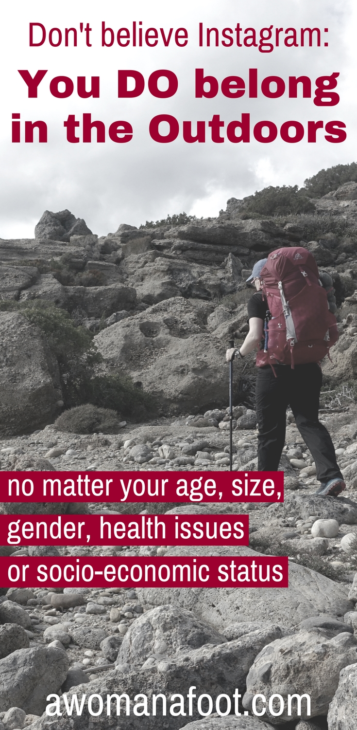 You DO belong in the Outdoors - no matter what others say. Enjoy the benefits of hiking no matter your size, gender, age, looks, mental-health issues or socio-economic status. Join the revolution! | Health at every size | Body positive | Feminist Hiker | Hiking solo | Queer Hikers | Self acceptance | #hiking #feminist #BodyPositive #WomenHikers | awomanafoot.com