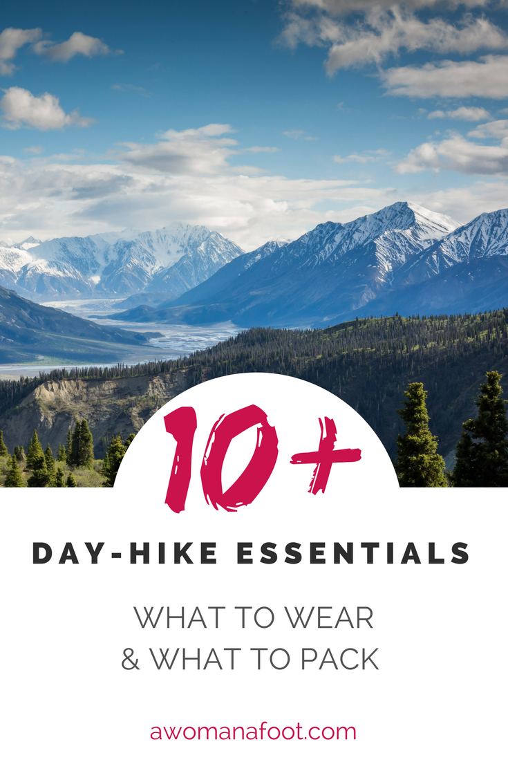 10 Day Hiking Essentials: What You Need to Pack & Wear for a Safe and Pleasant Day-Long Hiking Adventure! Make sure you are prepared for hitting the trail with the right hiking gear and attire!| #hike | #backpacking | #Outdoors | #hikingGear | #hikingClothes | awomanafoot.com What should I wear hiking? | What do I need to take for a day-hike? | Hiking 101 | Hiking for Beginners |