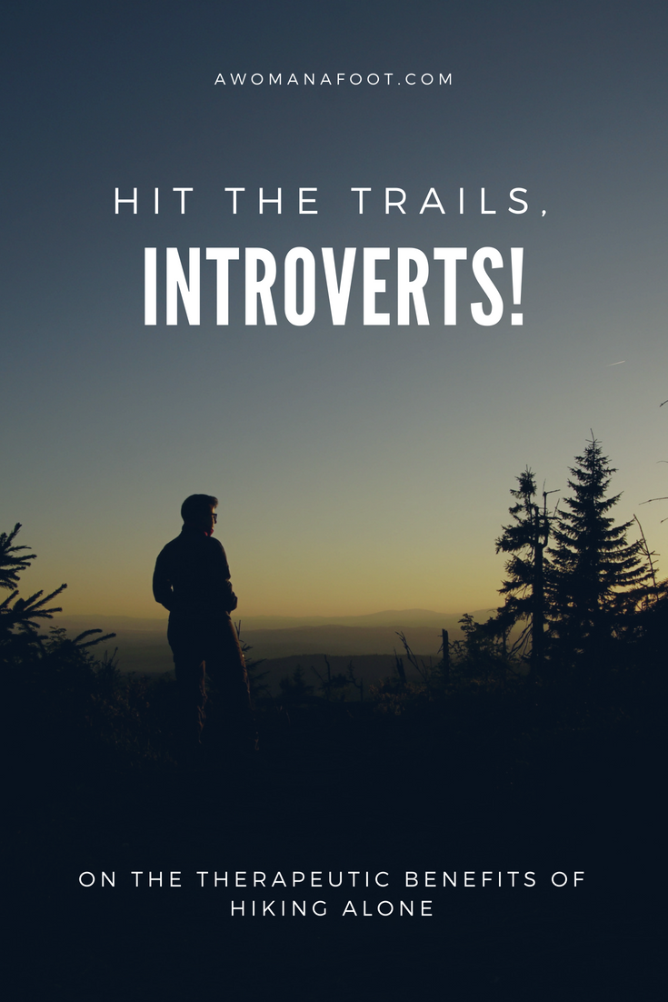Hiking solo might be just what your introverted soul needs! Read on the benefits of hiking alone for introverts and hit the trail! Hiking solo for introverts | solo hikers |anxiety | mental health | introversion | #solo | #hiking | #anxiety | #mentalhealth | #wellness #solitude | #introvert | awomanafoot.com