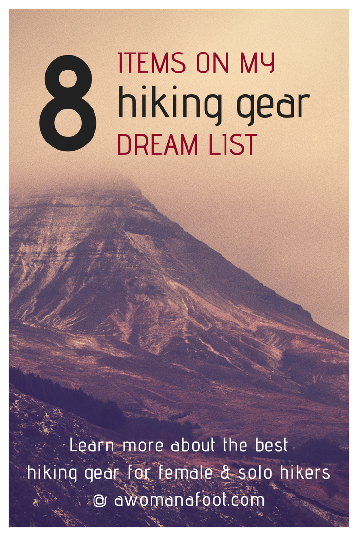 No matter how much gear we have, there is always more we wish to have! Check what my top 8 items of hiking gear dream list are! Learn more about female & solo hiking and camping gear @ awomanafoot.com | Best hiking gear for women | Female & solo hiking | #hiking #gear #gift #GiftIdeas #hikers |Gear for women | Gear and clothing for female hikers |