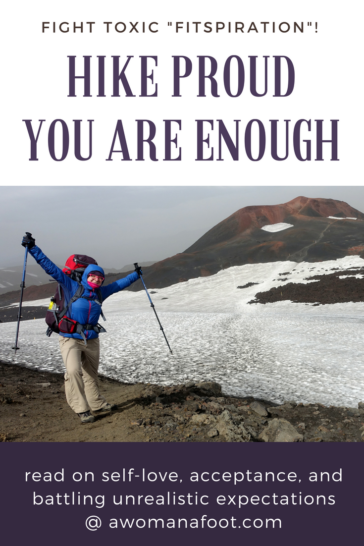 Hike proud. Be proud - you are enough! Read this inspiring article on loving ourselves & being proud of own achievements in the Great Outdoors @ Awomanafoot.com | How to be body positive | Healthy body image | Realistic goals | Self-acceptance | Self-love | #hiking #femalehikers #BodyPositive #feminism #Pride #Inspiration #YouAreEnough #BodyPositive