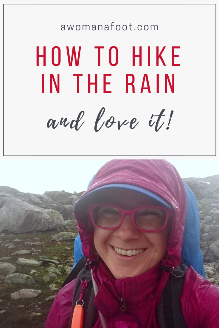 Rain in the forecast? Don't cancel your hiking plans just yet! Learn some tips and tricks @ awomanafoot.com and enjoy your hike! Hiking tips and tricks | How to hike in the rain | Rain gear | Bad weather adventures | Hiking advice | #hiking #camping #gear #Hiking101 #Backpacking #trekking #HikingTips #RaininingGear |