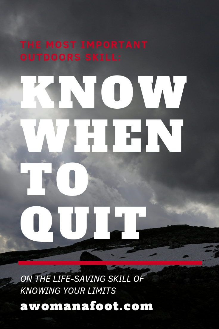 Knowing your limits can save your life. Quitting, turning around, going back can save your life! Read more @ awomanafoot.com   Hiking Safety   Assessing risks when hiking   Self-awareness   How to know when to quit   Self-care when hiking   Backpacker's safety   Solo hiking safety   Responsible hiking   #hiking #safety #HikingAdvice #HikingSafety #SafeHiker #PersonalLimitations #Selfawareness #Backpacking #Trekking #Outdoors #OutdoorSafety #HikingSkills