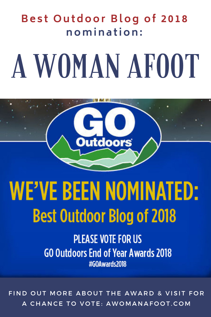 Recognising those who inspire others! Each year GO Outdoors likes to recognise some great outdoor bloggers that take their own time to encourage and inspire others to head outdoors through tips, routes, kit lists and more. This year, the blog A Woman Afoot has been nominated for the award. Learn more about the award and the blog @awomanafoot.com | Outdoors | Hiking | Camping | Female Solo Hikers | Inspiring Blogs | Best Outdoor Blogs | #hiking #camping #Outdoors #BloggingAwards #OutdoorBlog #HikingBlog #FemaleHiker #Vote