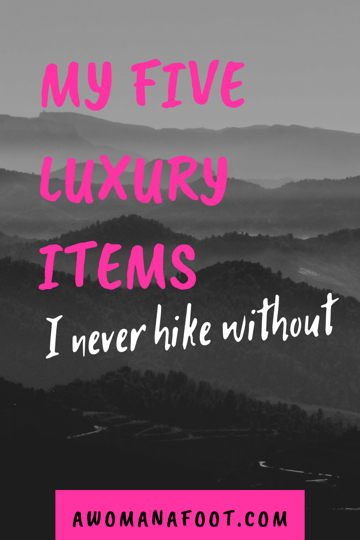 I strongly advise to only take what you need to lighten up your load. BUT there are 5 hiking items I don't exactly 'need' but always take with me - my luxury hiking items! What are yours? #Hiking   #camping   #gear   Hiking advice   #giftIdeas   Learn more about hiking & camping gear @awomanafoot.com   Best hiking gear   Best gear for a gift   Hiking gadgets  