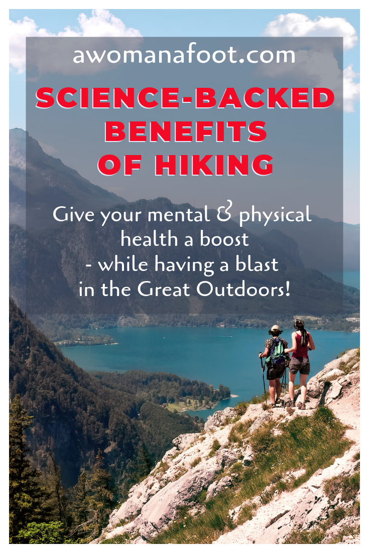 Lean all the awesome hiking benefits backed by science! Hit the trails today to boost your mental and physical health - and enjoy the Outdoors at the same time! awomanafoot.com   #Hiking and #Camping   #MentalHealth   #Anxiety   #Fitness   #Wellness   #Health #Adventure #Backpacking #Science #Medicine #Outdoors