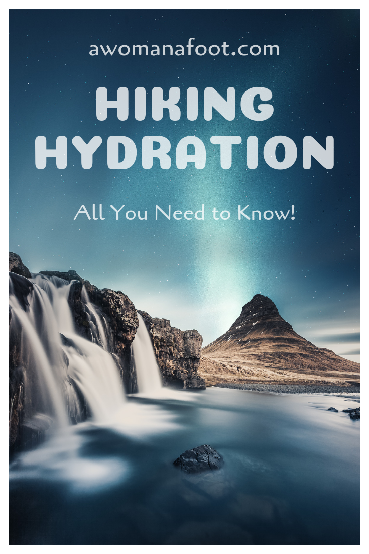 Staying hydrated on a hike is crucial to your health and safety! Learn all you need about hydration while hiking at awomanafoot.com! | How to stay hydrated when hiking | Avoiding dehydration in the mountains | Best ways to carry water when hiking | How to purify water in the Wilderness | Health and safety while trekking | #Hiking #hydration #waterpurification #HikingGear #HikingSafety #Backpacking #Wilderness #Outdoors #Health