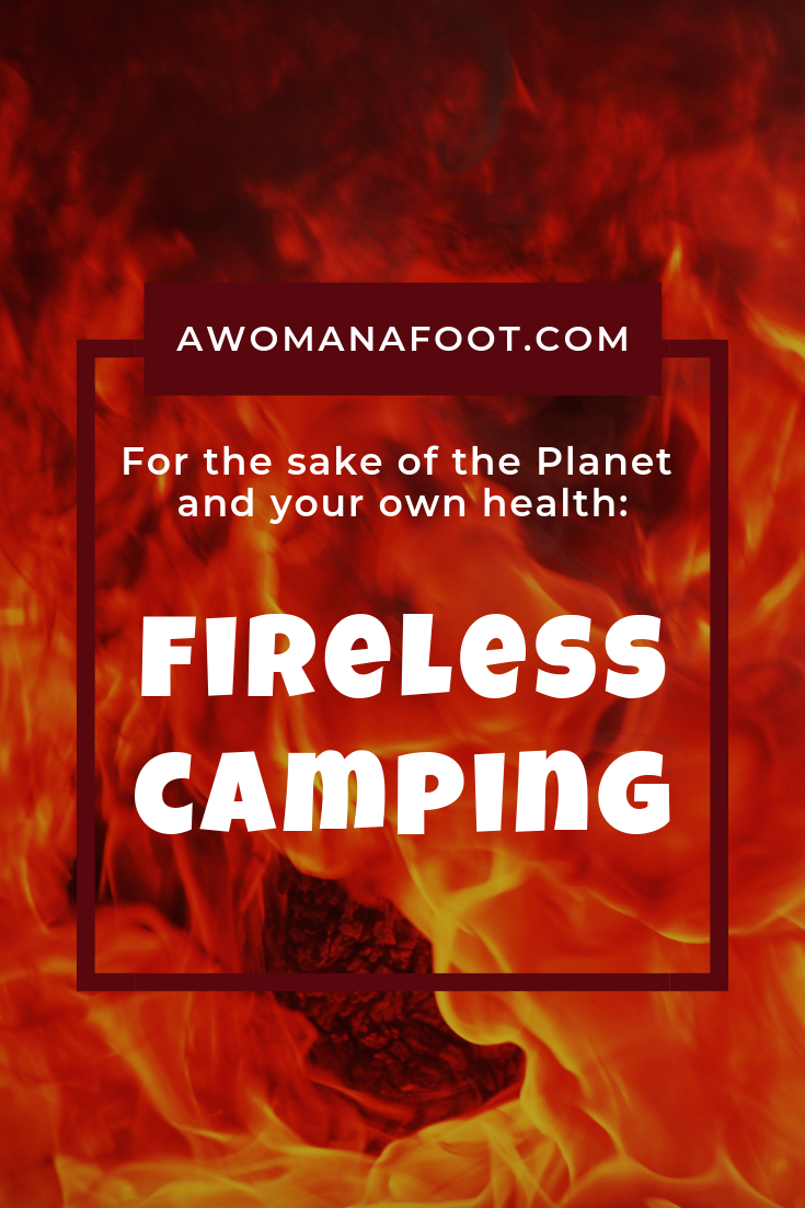 For many of us, camping is linked to campfires - enjoying purely magical moments spent around the fire. But for the love of our Planet and ourselves - we should consider ditching the fire when hiking and camping. Why? and How to do it? Read on! #camping #hiking #responsibletourism #wildfire #airpollution #ecology #SavingPlanet #Backpacking #Ecotourism | How to be a responsible hiker | Green Tourism | Fire related dangers and pollution | How to prepare food Outdoors.