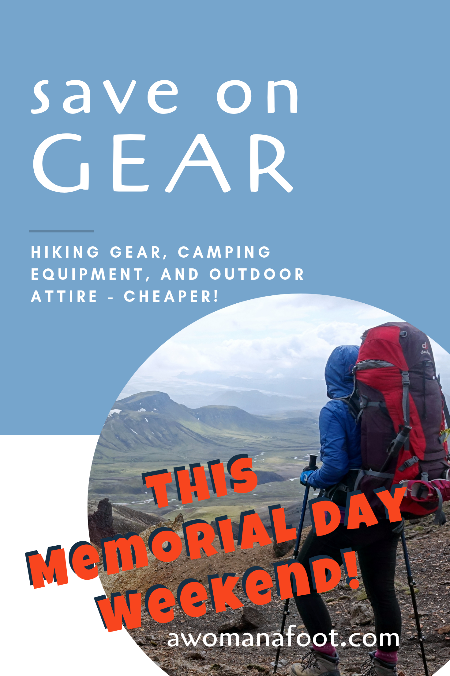 Do you want to save on hiking gear, camping equipment, and Outdoor attire? Click to access seasonal sales, merchant coupons and more @awomanafoot.com! | Hiking & Camping Gear | What to wear hiking | How to save on Outdoor gear | Coupons and sales | Tips on cheaper gear | #hiking #camping #gear #saving #coupons #sales #Outdoor #adventure #Equipment #MemorialDaySales #MemorialDayWeekend