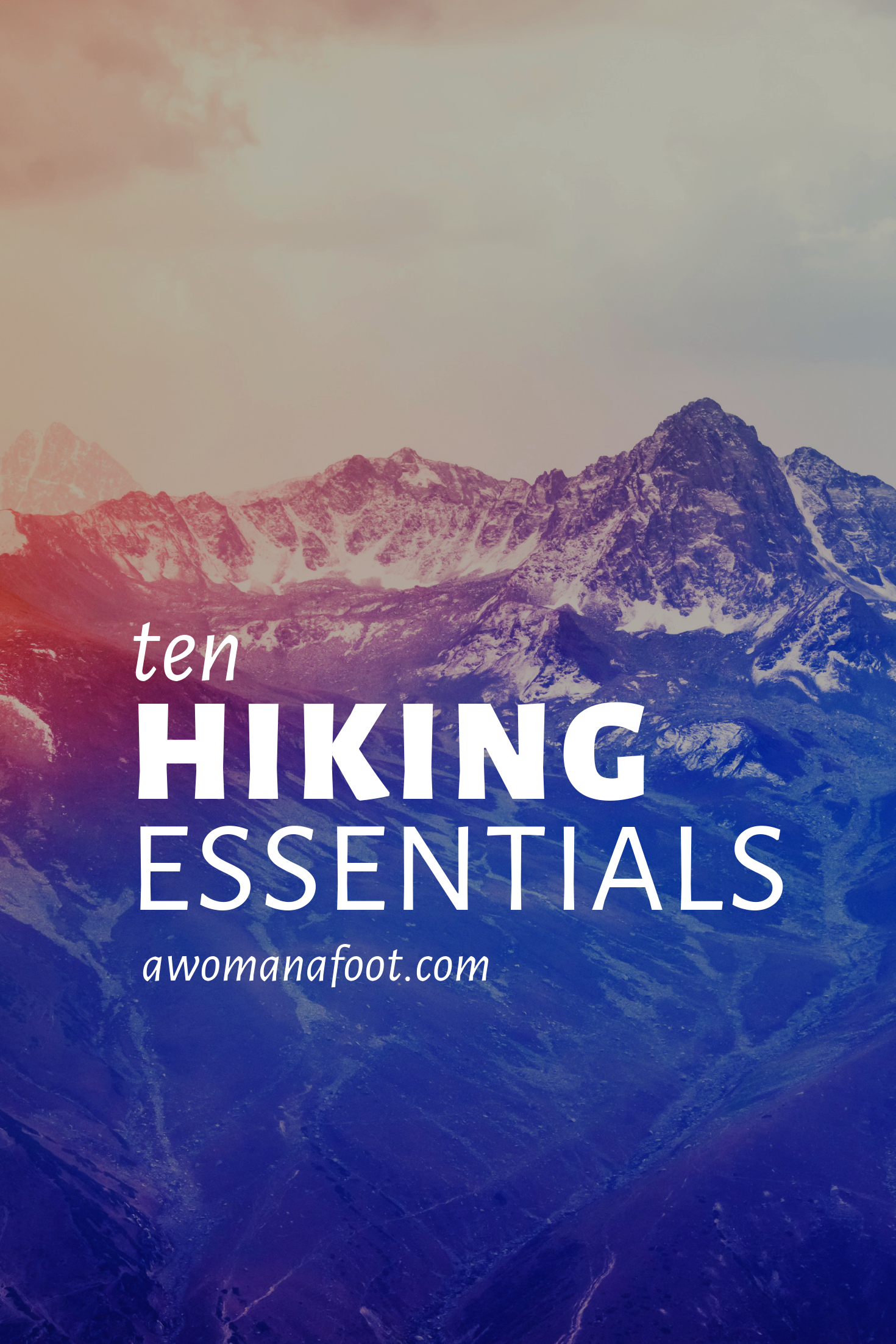 10 Day Hiking Essentials: What You Need to Pack & Wear for a Safe and Pleasant Day-Long Hiking Adventure! Make sure you are prepared for hitting the trail with the right hiking gear and attire - learn more at AWOMANAFOOT.COM | #hike | #backpacking | #Outdoors | #hikingGear | #hikingClothes | What should I wear hiking? | What do I need to take for a day-hike? | Hiking 101 | Hiking for Beginners |