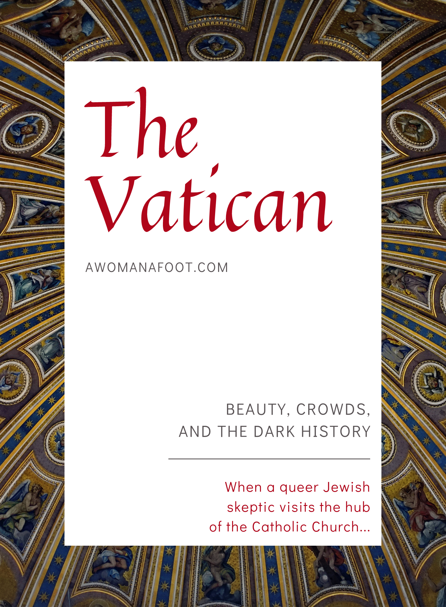 A very personal account of my visit to the Vatican - facing centuries of beauty, mastery and dark history of the Catholic Church. #Rome | #Vatican | #Italy | #CatholicChurch | #QueerHistory #DarkHistory | Visiting the Vatican | What to do in Rome | Must-see in Rome | awomanafoot.com