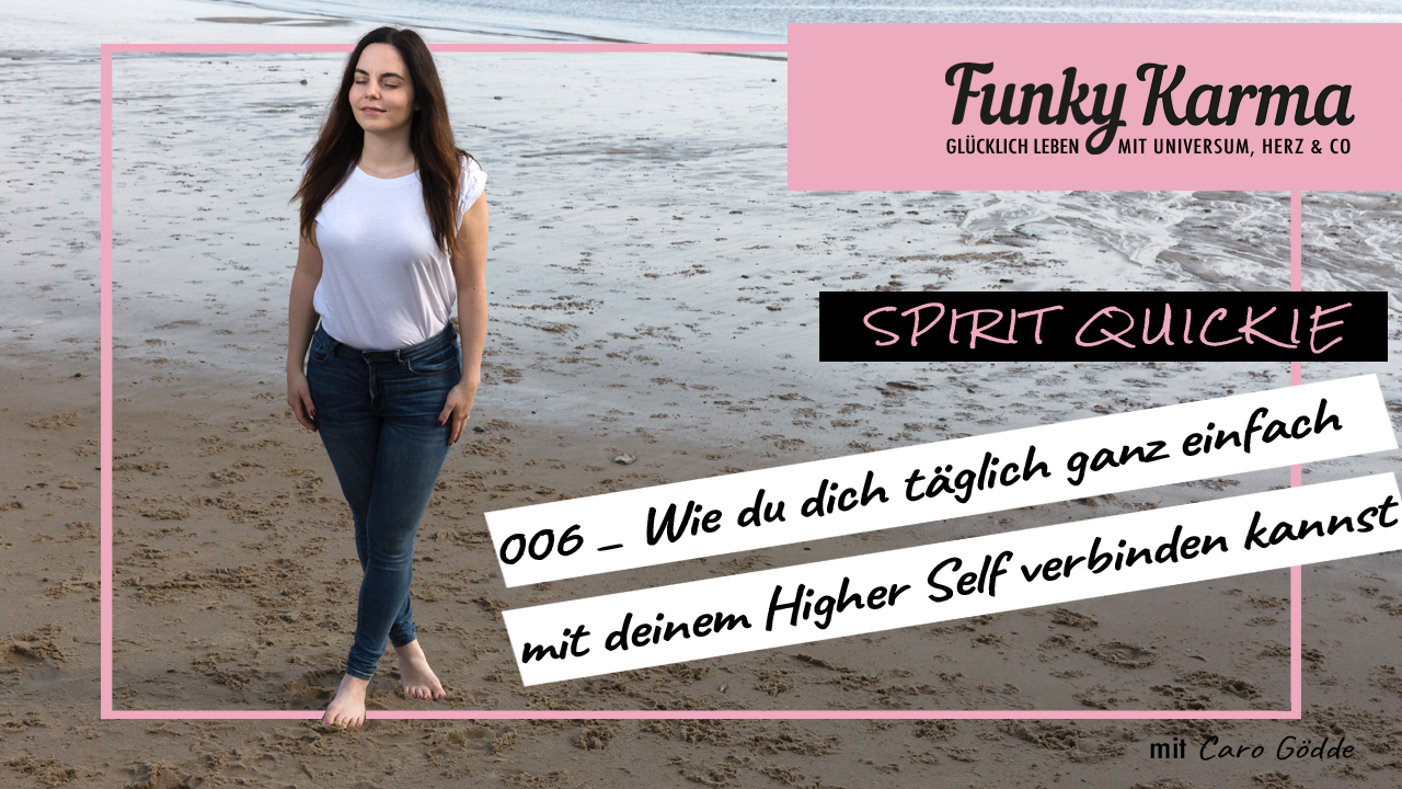006_FUNKY KARMA PODCAST_Spirit Quickie_Wie du dich täglich ganz einfach mit deinem Higher Self verbinden kannst.jpg