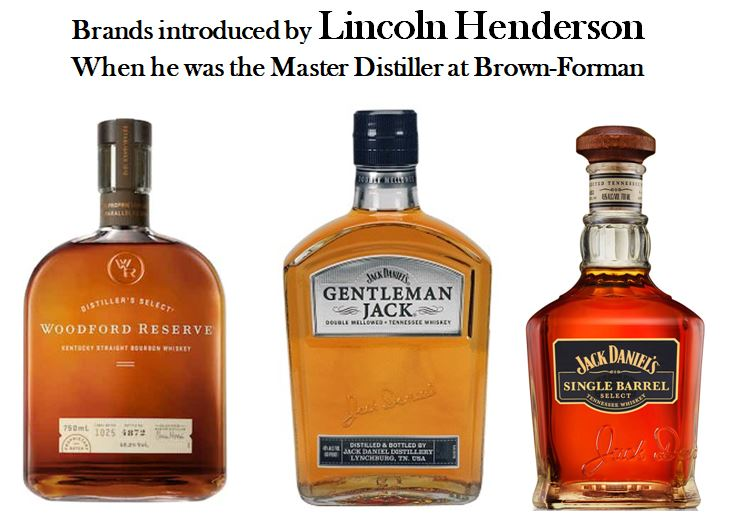 Pictured above are some iconic Brands that were introduced by   Lincoln Henderson   during his 40 year career at the   Brown-Forman Corporation  . Those include (left to right):   Woodford Reserve Small Batch Kentucky Straight Bourbon, Jack Daniel's Gentleman Jack Small Batch   and   Jack Daniel's Single Barrel Select.