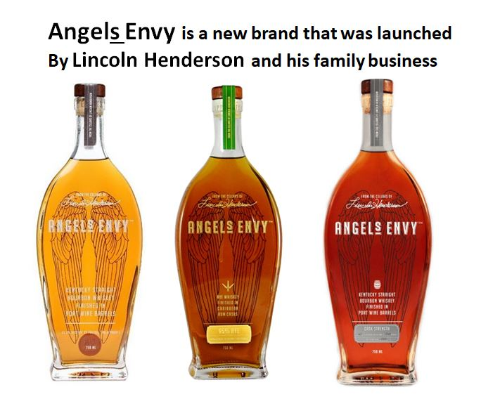 Pictured above are the brands that   Lincoln Henderson   and his son Wes introduced after Lincoln came out of retirement to create his own brand and family business. Those include (left to right);   Angel's Envy Port Barrel Finished Bourbon, Angel's Envy Rye   (finished in Rum Casks) and   Angel's Envy Cask Strength.