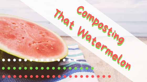 Composting That Watermelon.png