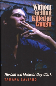 Without Getting Killed or Caught - The Life and Music of Guy Clark.jpg