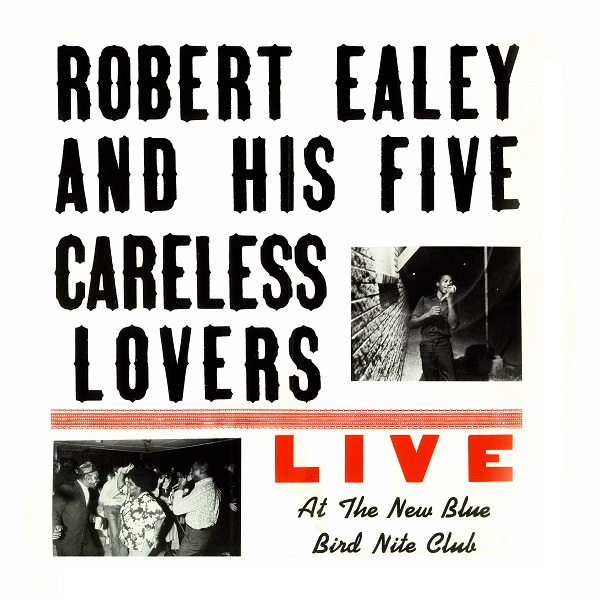 Front Cover – Robert Ealey and His Five Careless Lovers – Live at the New Blue Bird Nite Club (1973)