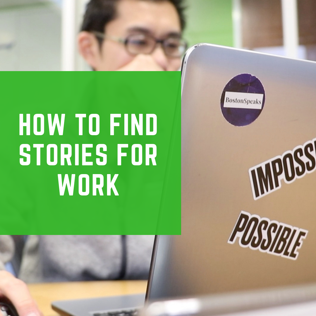 - Stories are everywhere. Only if you know how to look for them. Learn how to find the right stories to share at work.