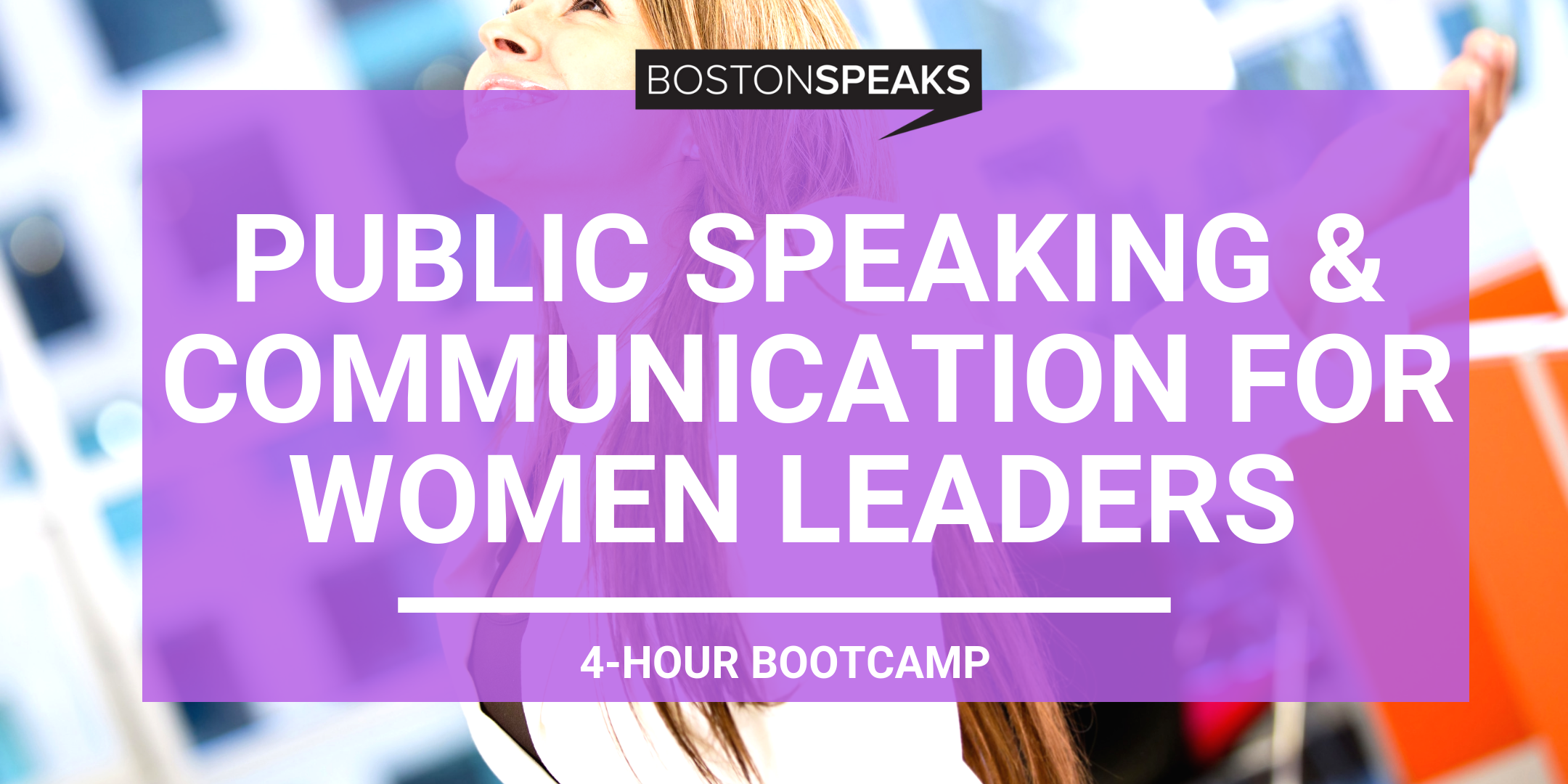Be Impactful, Be Bold, Be Yourself - PUBLIC SPEAKING AND LEADERSHIP COMMUNICATION TRAINING FOR WOMEN (4-HOUR SEMINAR)