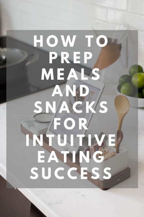 How to Prep Meals and Snacks for Intuitive Eating Success_ (1).png
