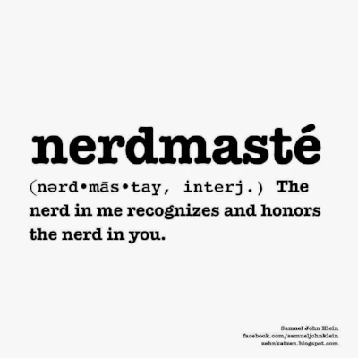 Definition of Nerdmaste: The nerd in me recognizes and honors the nerd in you.