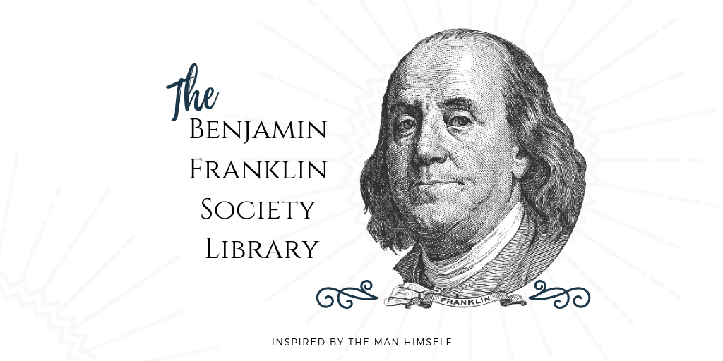 The Benjamin Franklin Society Library