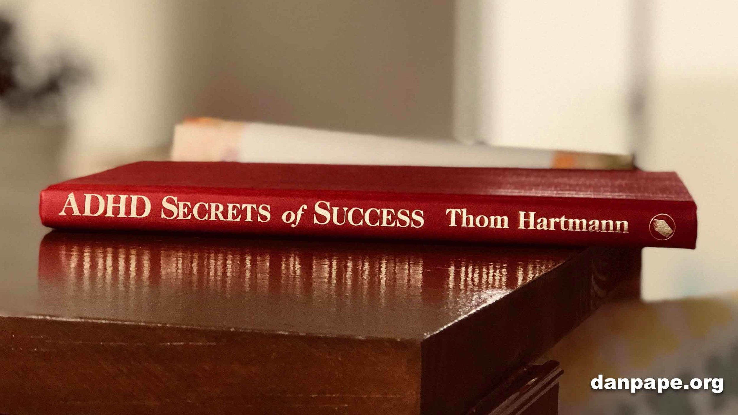 ADHD Secrets of Sucess by Thom Hartmann on danpape.org.jpg