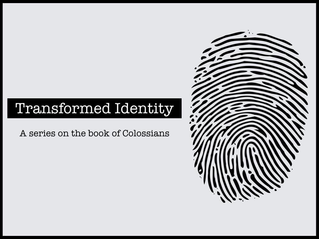 Transformed Identity - Colossians Series .001.jpeg