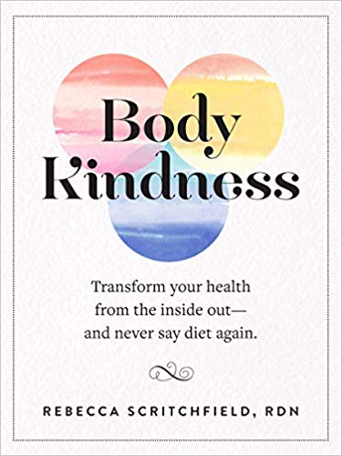 Body Kindness: Transform Your Health from the Inside Out--and Never Say Diet Again -