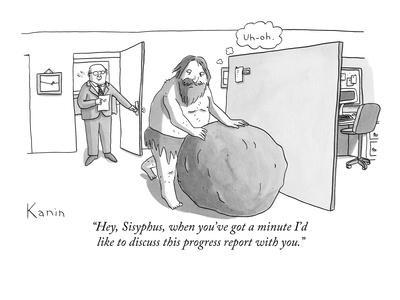 New Yorker Cartoon: Hey, Sisyphus… (Kanin)