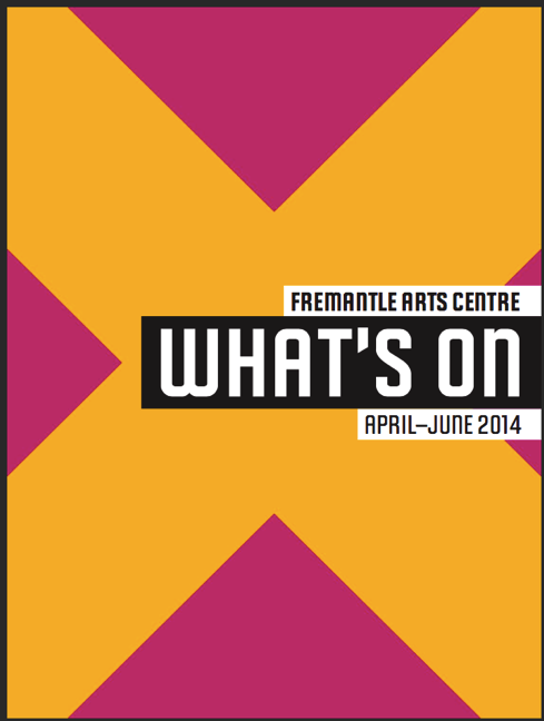 2014/WHAT'S ON, FREMANTLE ART CENTRE