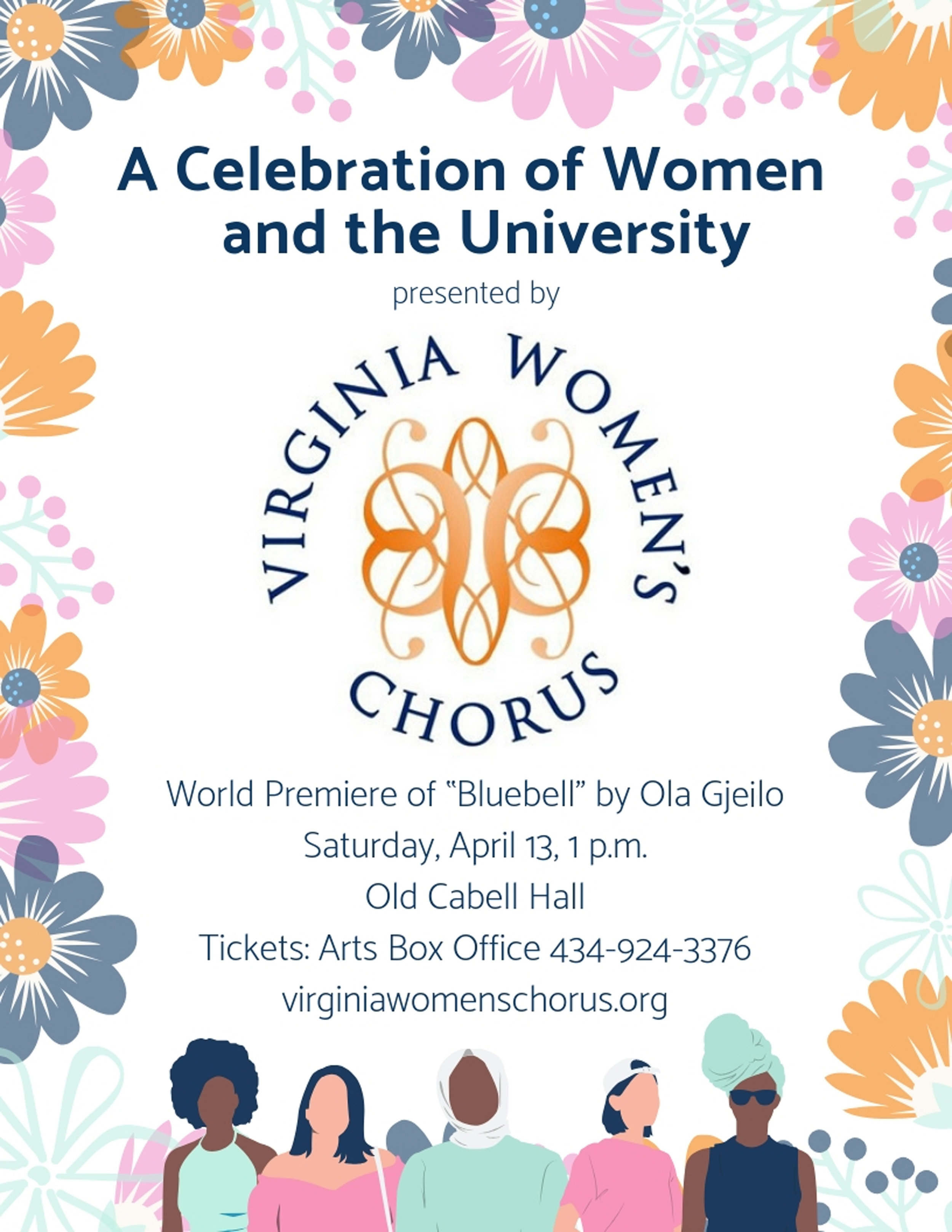 "Poster promoting the Virginia Women's Chorus's Spring 2019 concert, ""A Celebration of Women and the University."" The concert features the world premiere of ""Bluebell"" by Ola Gjeilo and takes place Saturday, April 13, 2019 at 1 PM in Old Cabell Hall. The poster has a generic image of a diverse group of women along the bottom and flowers along the other borders."
