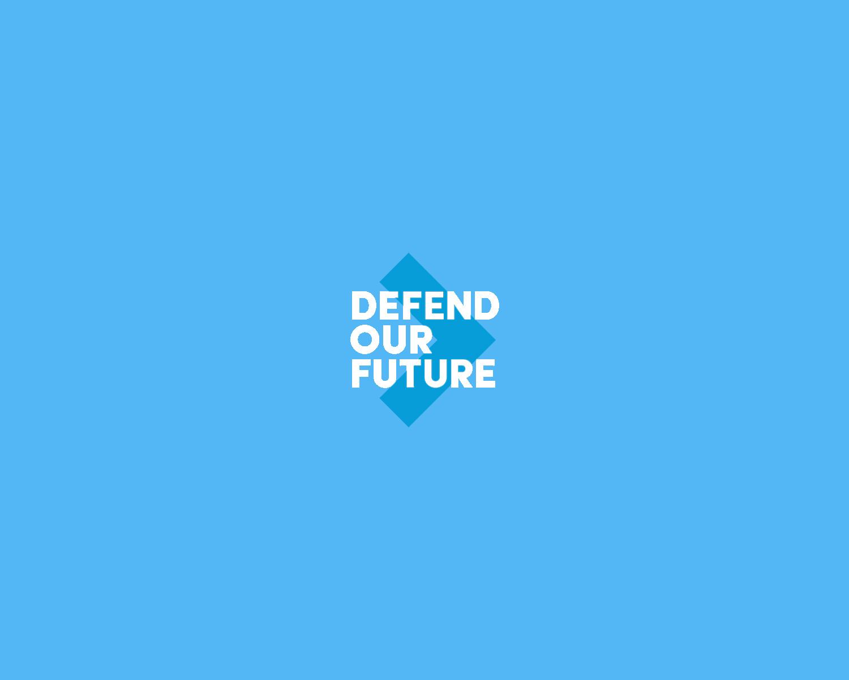 DEFEND OUR FUTURE Creative Development & Comms Planning