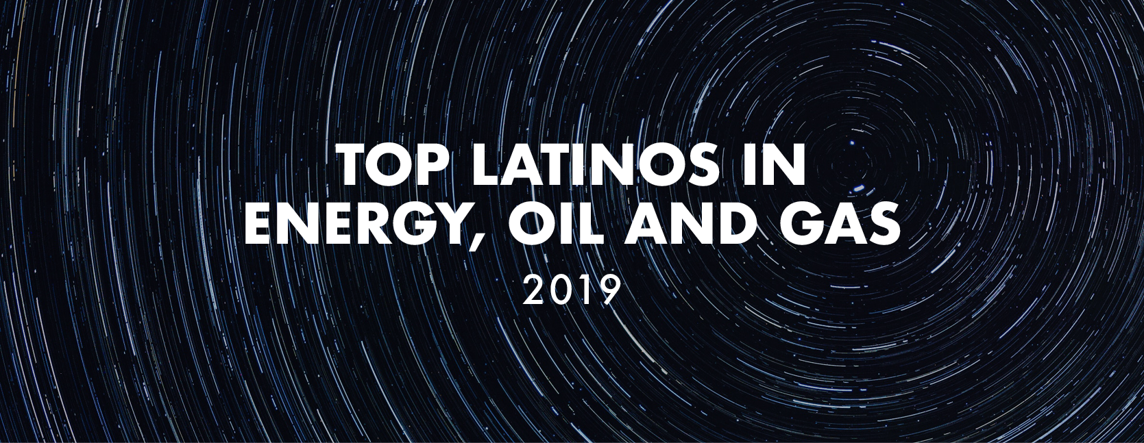 Top Latinos in Energy, Oil and Gas for 2019 — Latino Leaders