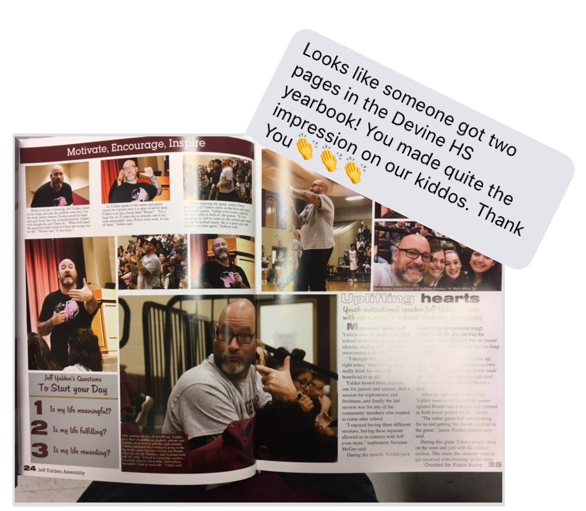 Teen Mental Health and Suicide Prevention Expert, Jeff Yalden gets a two page spread in Devine High School's Yearbook. After an In-School Suicide, Devine High School brought Jeff in for a FULL DAY event.