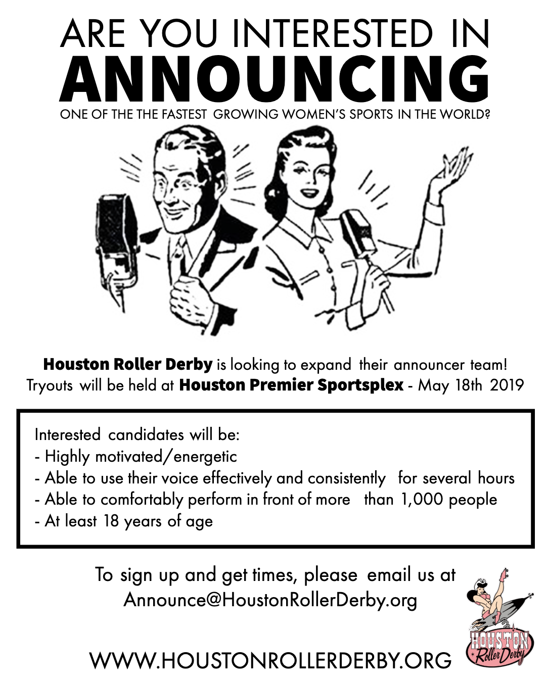 - Are YOU ready to be the next voice of Houston Roller Derby? We're looking for new lovely voices to join our announcer team and we'll be holding tryouts at The Day of Derby on May 18th!Come show us what you've got what it takes to be the next voice of HRD! No prior mic or derby experience needed!Email announce@houstonrollerderby.org to register.