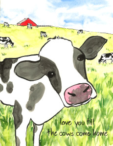 """love you till the cows come home"" is 11×14, painted with sumi ink and Japanese watercolor on paper. It is one of several new pieces showing at Humboldt Herbals in July and August, and is also available as a card or print."