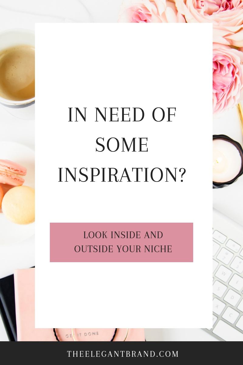 in need of some inspiration? Look inside and outside your niche