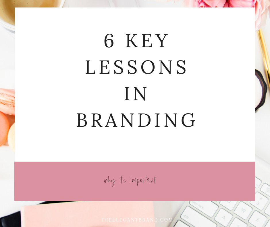 6 Key lessons in branding - Branding is key to give a clear, concise message to your audience, your brand should explain what you do, for whom, for what benefit, then on top you can add your special resources mix, the experience you're giving to your client, why they should work with, what is different.