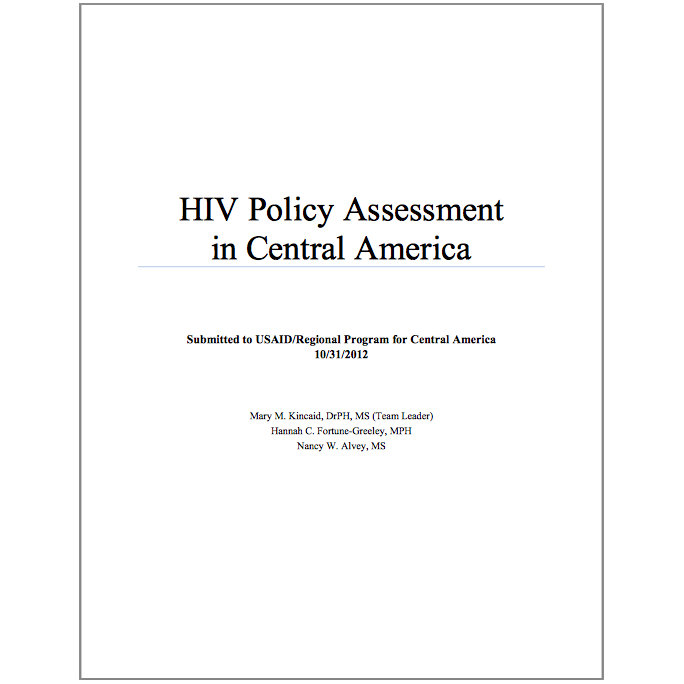 RECOMMENDED CITATION  Mary M. Kincaid, Hannah C. Fortune-Greeley, and Nancy W. Alvey.. 2012. Central America HIV Policy Assessment.