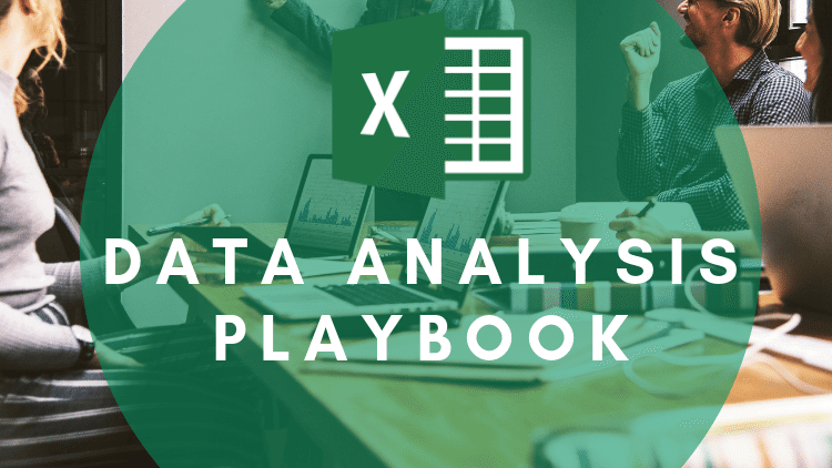 Your Data Analysis Playbook - Learn how to transform your spreadsheets into Excel Charts, Pivot Tables, Pivot Charts, and create great looking Excel Dashboards